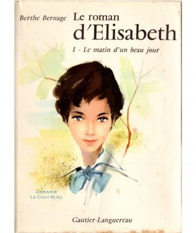 Le roman d'Elisabeth T1 : Le matin d'un beau jour (Berthe Bernage) - Editions Gautier-Languereau