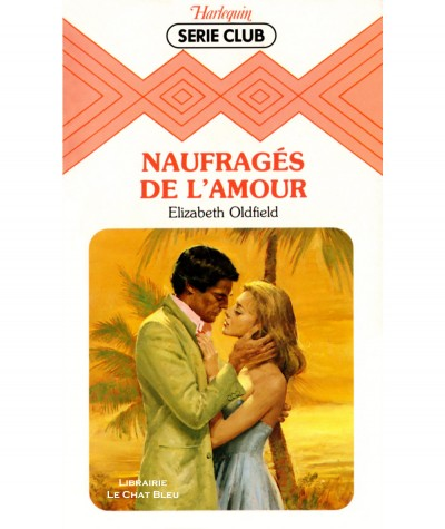 Naufragés de l'amour (Elizabeth Oldfield) - Harlequin Série Club N° 352
