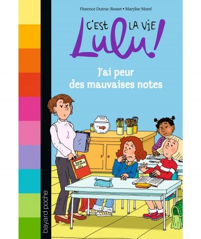 C'est la vie Lulu ! N° 3 - J'ai peur des mauvaises notes (Florence Dutruc-Rosset, Marylise Morel) - BAYARD Jeunesse