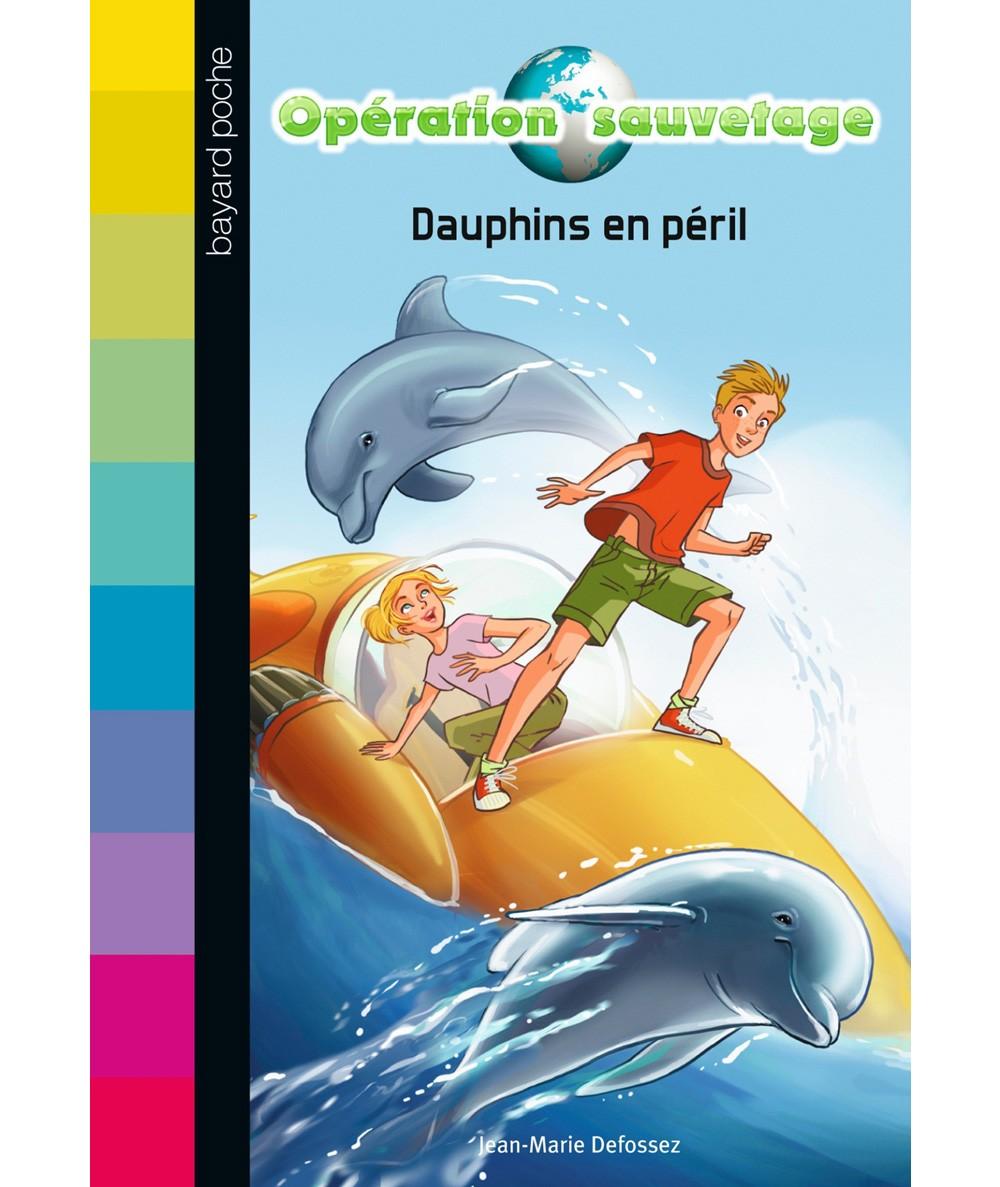 Opération sauvetage T1 : Dauphins en péril (Jean-Marie Defossez) - Bayard Jeunesse