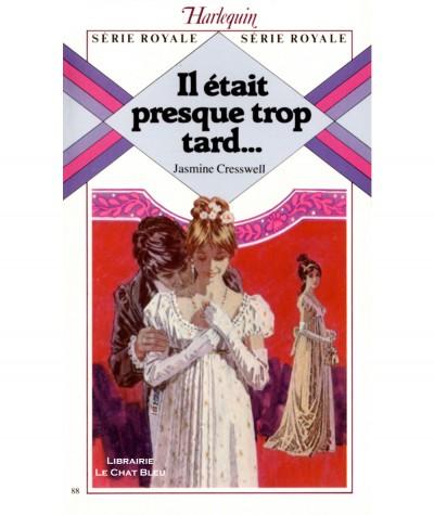 Il était presque trop tard (Jasmine Cresswell) - Harlequin Série Royale N° 88
