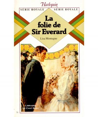 La folie du Sir Everard (Lisa Montague) - Harlequin Série Royale N° 75