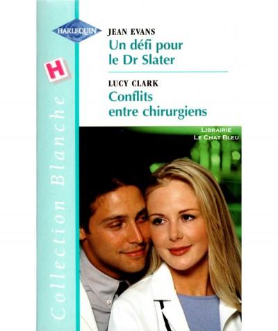 Un défi pour le Dr Slater (Jean Evans) - Conflits entre chirurgiens (Lucy Clark) - Harlequin Blanche N° 570