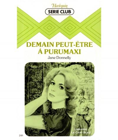 Demain peut-être à Purumaxi (Jane Donnelly) - Harlequin Série Club N° 249