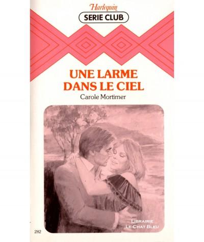 Une larme dans le ciel (Carole Mortimer) - Harlequin Série Club N° 282