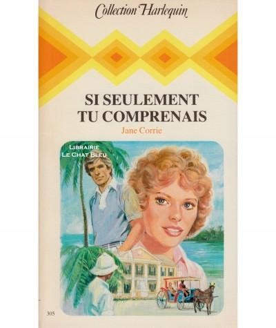 Si seulement tu comprenais (Jane Corrie) - Collection Harlequin N° 305