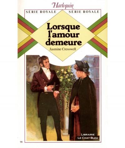 Lorsque l'amour demeure (Jasmine Cresswell) - Série royale N° 98 - Harlequin