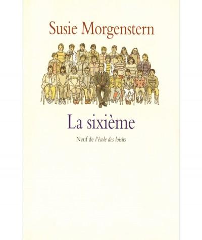 La sixième (Susie Morgenstern) - Collection Neuf - L'école des loisirs