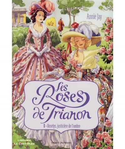 Les Roses de Trianon T1 : Roselys, justicière de l'ombre (Annie Jay) - BAYARD Jeunesse