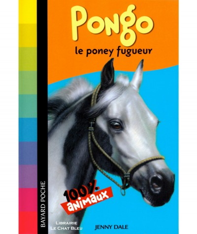 100 % Animaux : PONGO le poney fugueur (Jenny Dale) - Bayard Poche N° 620