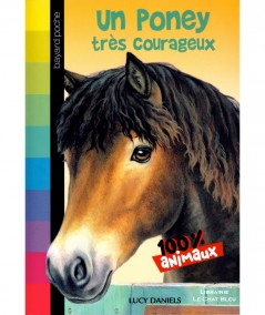100 % Animaux : Un poney très courageux (Lucy Daniels) - Bayard Poche N° 204