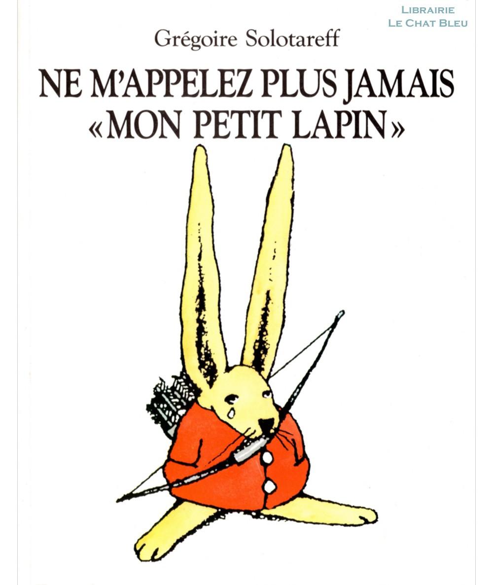 Ne m'appelez plus jamais « Mon petit lapin » (Grégoire Solotareff) - L'école des loisirs