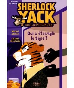 Sherlock Yack, zoo-détective : Qui a étranglé le tigre ? (Michel Amelin) - MILAN Jeunesse