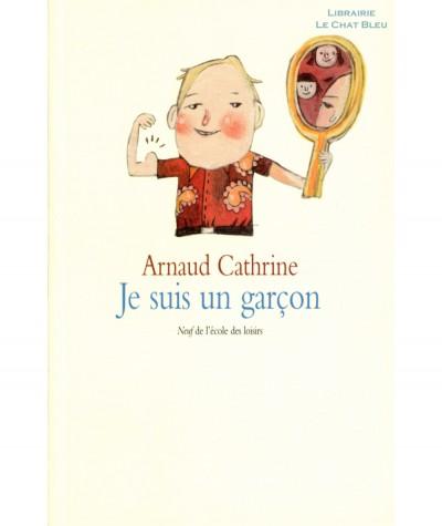 Je suis un garçon (Arnaud Cathrine) - Collection Neuf - Ecole des loisirs