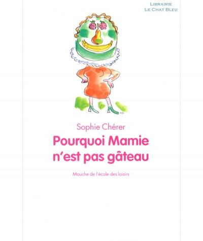 Pourquoi Mamie n'est pas gâteau (Sophie Chérer) - Collection Mouche - L'école des loisirs