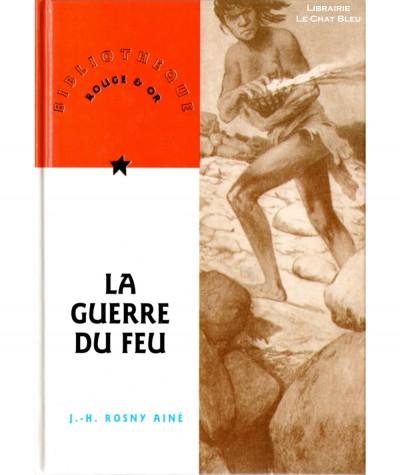 La guerre du feu (J.-H. Rosny Aîné) - Bibliothèque Rouge & Or N° 22