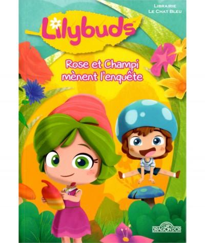 Lilybuds : Rose et Champi mènent l'enquête - Les Livres du Dragon d'Or