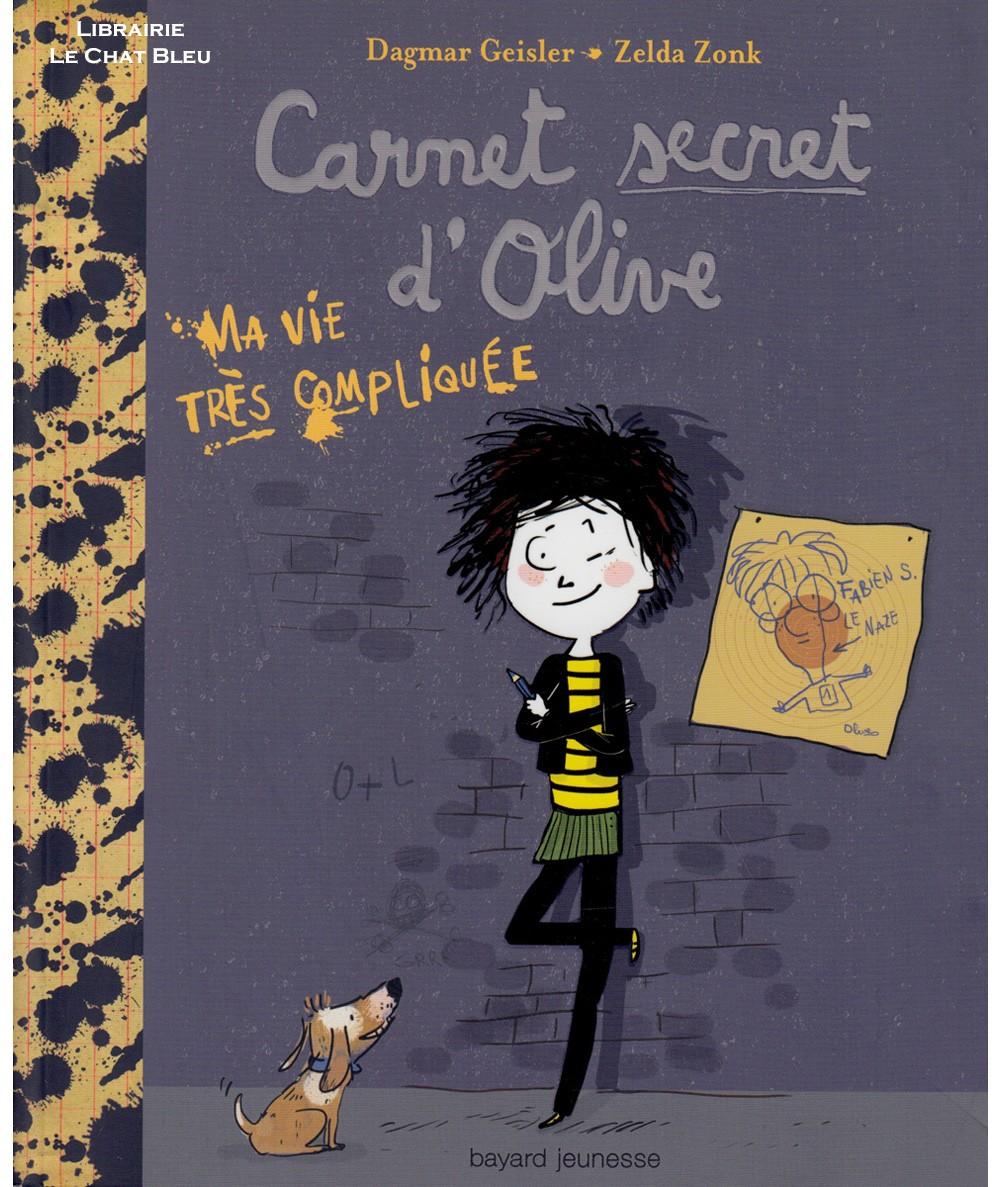 Carnet secret d'Olive T1 : Ma vie très compliquée (Dagmar Geisler) - BAYARD Jeunesse