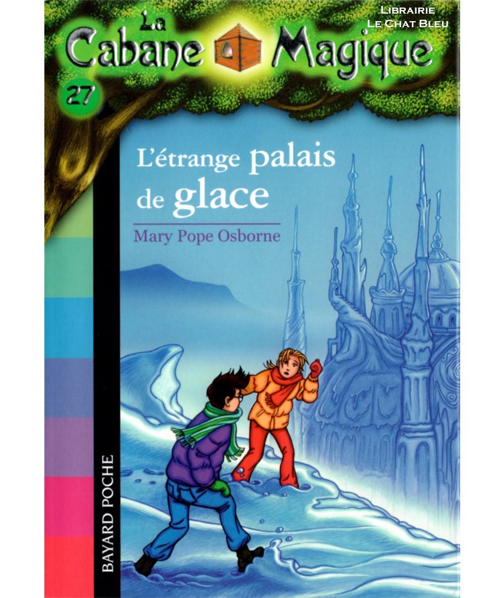 La Cabane Magique T27 : L'étrange palais de glace (Mary Pope Osborne) - Bayard Jeunesse