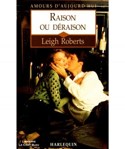 Raison ou déraison (Leigh Roberts) - Harlequin Amours d'aujourd'hui N° 549
