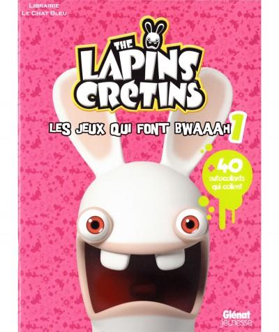 The lapins crétins - Activités - Les jeux qui font bwaaah 1 + 40 autocollants - Editions Glénat