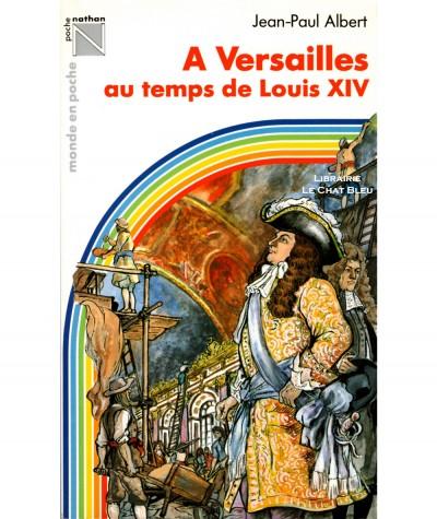 A Versailles au temps de Louis XIV (Jean-Paul Albert) - Monde en Poche N° 761 - Nathan