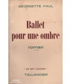 Ballet pour une ombre (Georgette Paul) - Les Sept Couleurs - Editions Tallandier