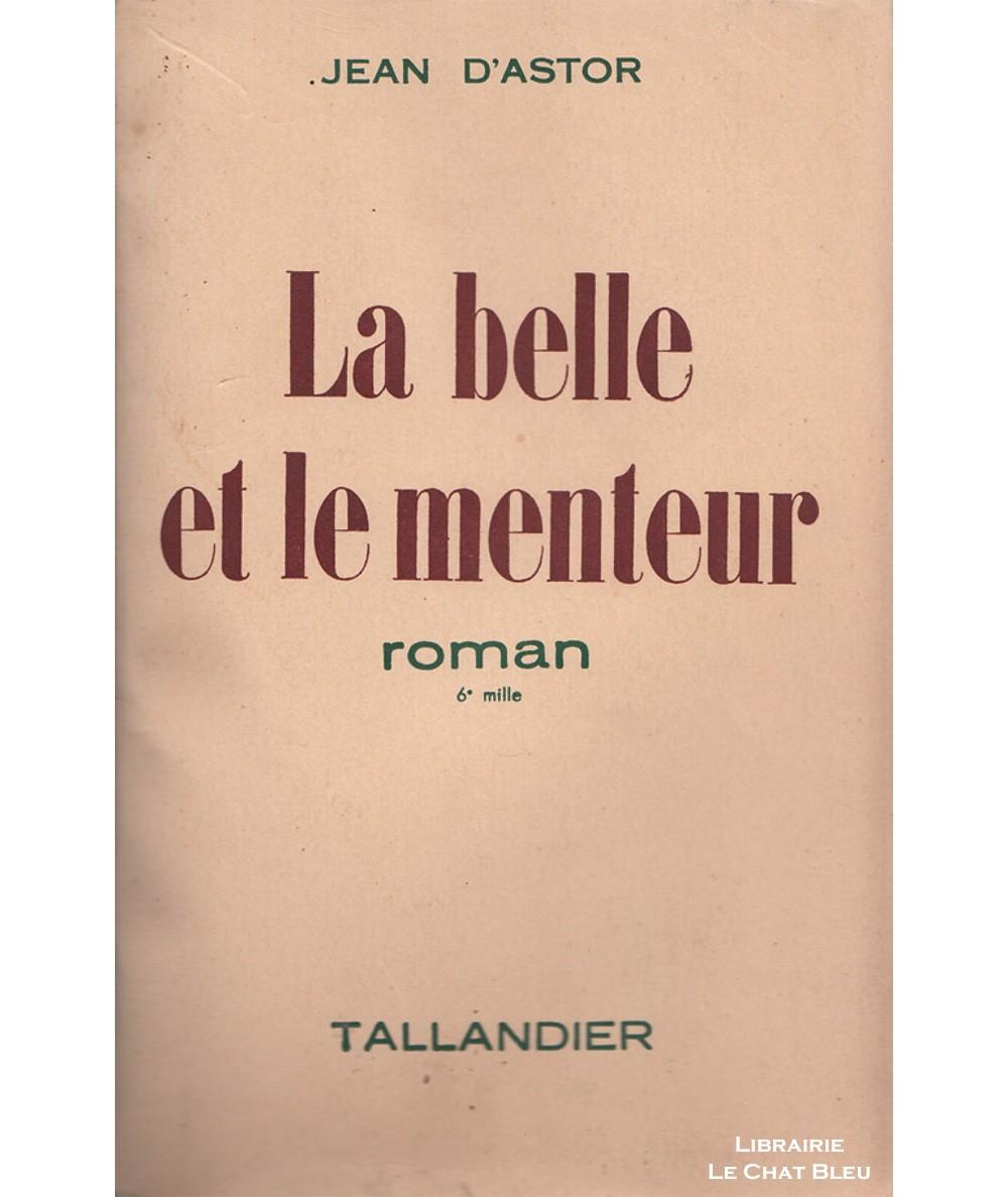 La belle et le menteur (Jean d'Astor) - Editions Tallandier