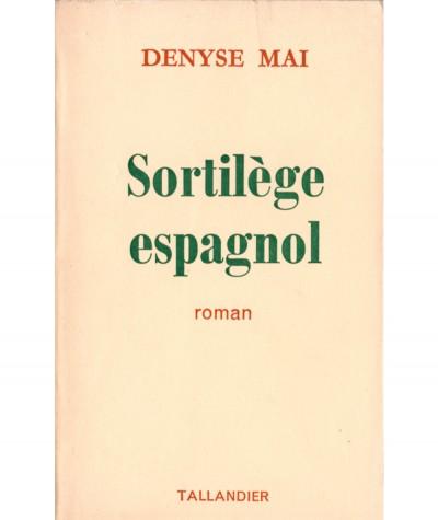 Sortilège espagnol (Denyse Mai) - Editions Tallandier