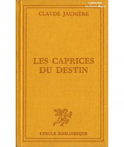 Les caprices du destin (Claude Jaunière) - Le Cercle romanesque - Tallandier
