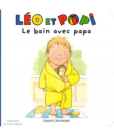LÉO et POPI : Le bain avec papa - Livre tout-carton - Bayard jeunesse
