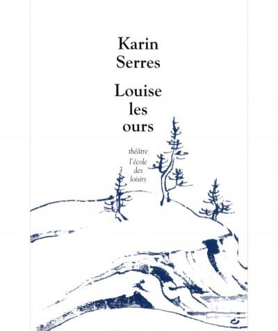 Louise les ours (Karin Serres) - Collection Théâtre - L'Ecole des loisirs