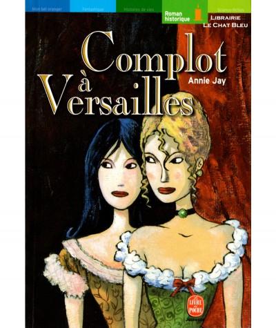 Complot à Versailles (Annie Jay) - Le livre de poche N° 478