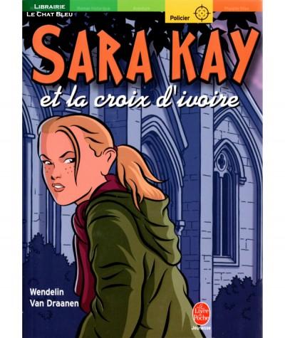 Sara Kay et la croix d'ivoire (Wendelin Van Draanen) - Le livre de poche N° 1162