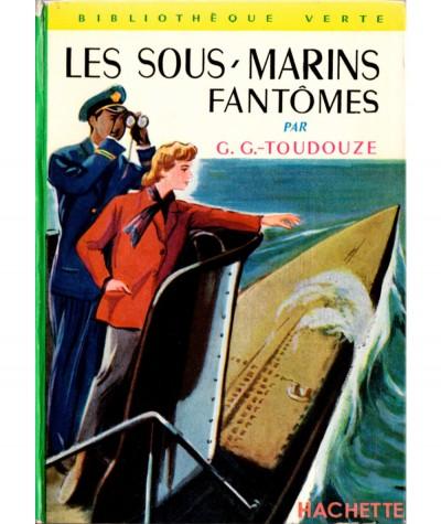 Les sous-marins fantômes (G.-G. Toudouze) - Bibliothèque verte N° 59 - Hachette