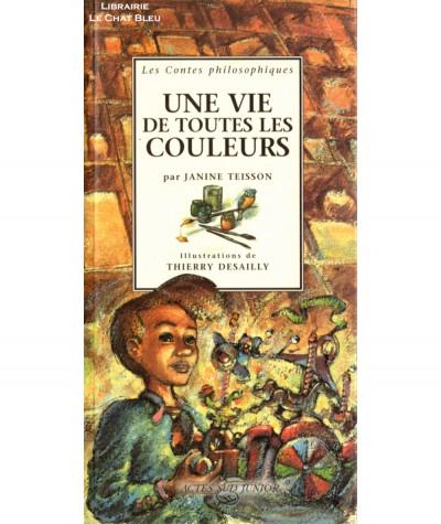 Une vie de toutes les couleurs (Janine Teisson) - Les Contes philosophiques - ACTES SUD Junior