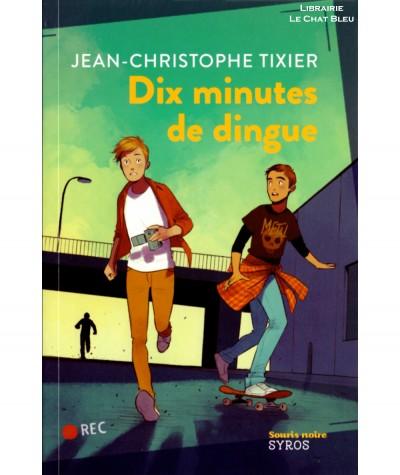 Dix minutes de dingue (Jean-Christophe Tixier) - Souris noire - Editions SYROS