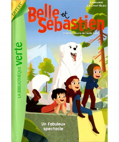 Belle et Sébastien T6 : Un fabuleux spectacle - Bibliothèque Verte - Hachette