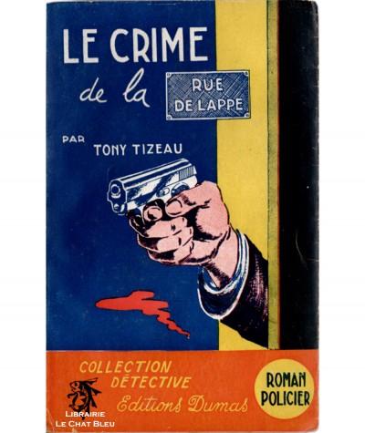 Le crime de la Rue De Lappe (Tony Tizeau) - Collection Détective - Editions DUMAS
