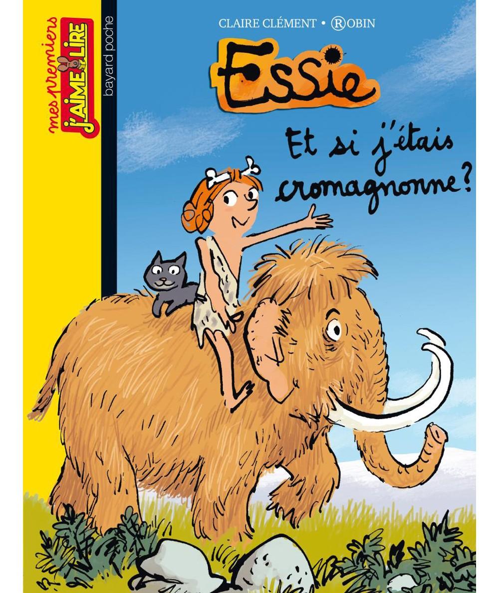 Essie : Et si j'étais cromagnonne ? (Claire Clément) - J'aime Lire N° 114 - BAYARD Jeunesse