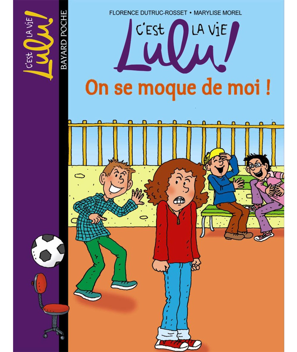 C'est la vie Lulu ! T4 : On se moque de moi ! (Florence Dutruc-Rosset) - BAYARD Jeunesse