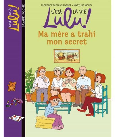 C'est la vie Lulu ! T12 : Ma mère a trahi mon secret (Florence Dutruc-Rosset) - BAYARD Jeunesse