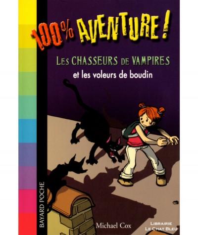 100 % Aventures ! : Les chasseurs de vampires et les voleurs de boudin (Michael Cox) - Bayard poche N° 818