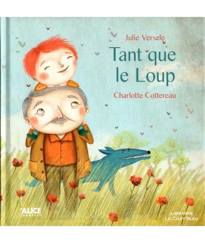 Tant que le Loup (Julie Versele, Charlotte Cottereau) - ALICE Jeunesse
