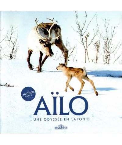 Aïlo, une odyssée en Laponie - L'histoire du film - Les livres du DRAGON D'OR