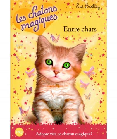 Les chatons magiques T3 : Entre chats (Sue Bentley) - Pocket Jeunesse